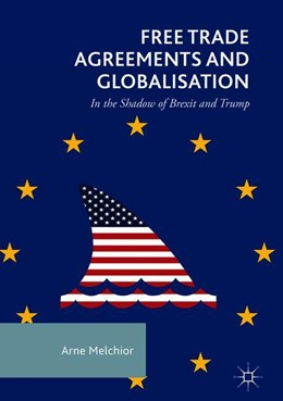 Abbildung von Melchior | Free Trade Agreements and Globalisation | 1st ed. 2018 | 2018 | In the Shadow of Brexit and Tr...