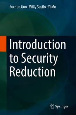 Abbildung von Guo / Susilo | Introduction to Security Reduction | 1. Auflage | 2018 | beck-shop.de