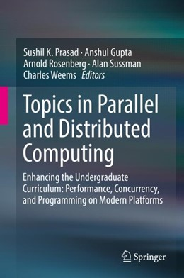 Abbildung von Prasad / Gupta / Rosenberg / Sussman / Weems | Topics in Parallel and Distributed Computing | 1st ed. 2018 | 2018 | Enhancing the Undergraduate Cu...