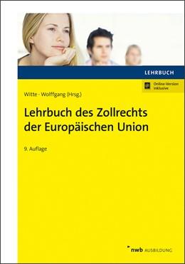 Abbildung von Witte / Wolffgang | Lehrbuch des Zollrechts der Europäischen Union | 9. Auflage | 2018 | beck-shop.de