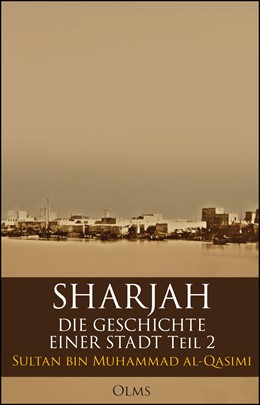 Abbildung von al-Qasimi   Sharjah – Die Geschichte einer Stadt, Teil 2   1. Auflage   2019   beck-shop.de
