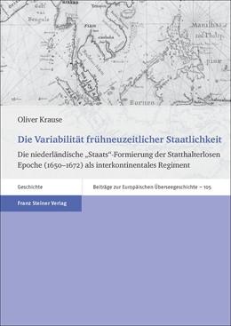 Abbildung von Krause | Die Variabilität frühneuzeitlicher Staatlichkeit | 1. Auflage | 2018 | beck-shop.de