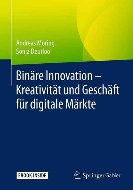 Binäre Innovation – Kreativität und Geschäft für digitale Märkte | Moring / Deurloo, 2018 | Buch (Cover)