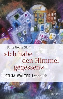 Abbildung von Walter / Wolitz | Ich habe den Himmel gegessen | 1. Auflage | 2018 | beck-shop.de