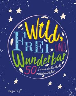 Abbildung von Wild, frei und wunderbar | 2018 | 50 Frauen, die die Welt veränd...