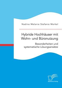 Abbildung von Merkel | Hybride Hochhäuser mit Wohn- und Büronutzung. Besonderheiten und systematische Lösungsansätze | Erstauflage | 2018
