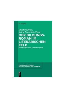 Abbildung von Böhm / Dennerlein | Der Bildungsroman im literarischen Feld | 2018 | Neue Perspektiven auf eine Gat...