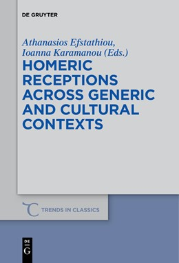 Abbildung von Efstathiou / Karamanou | Homeric Receptions Across Generic and Cultural Contexts | 1. Auflage | 2018 | beck-shop.de
