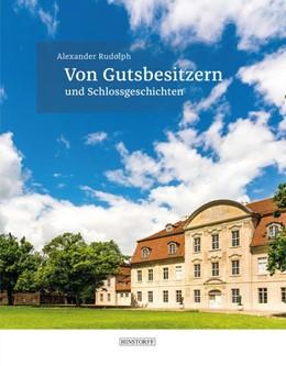Abbildung von Rudolph | Von Gutsbesitzern und Schlossgeschichten | 1. Auflage | 2018 | beck-shop.de