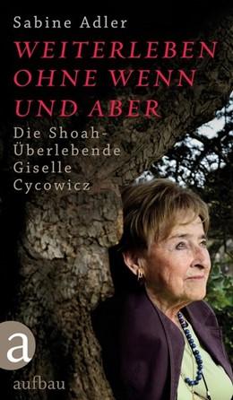 Abbildung von Adler | Weiterleben ohne Wenn und Aber | 2018 | Die Shoah-Überlebende Giselle ...