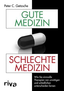 Abbildung von Gøtzsche   Gute Medizin, schlechte Medizin   1. Auflage   2018   beck-shop.de