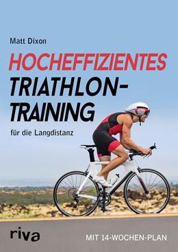 Abbildung von Dixon   Hocheffizientes Triathlontraining für die Langdistanz   2018   Mit 14-Wochen-Plan
