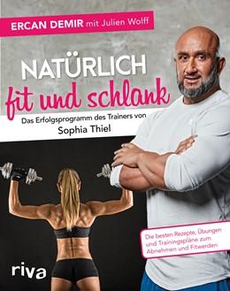 Abbildung von Demir / Wolff | Natürlich fit und schlank - Das Erfolgsprogramm des Trainers von Sophia Thiel | 1. Auflage | 2018 | beck-shop.de