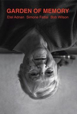 Abbildung von Mekouar   Garden of Memory. Etel Adnan - Simone Fattal - Bob Wilson   2018   Ausst. Kat. Yves Saint-Laurent...