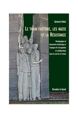 Abbildung von Bökel   Le train fantôme, les nazis et la Résistance   2018   Témoignages et documents histo...