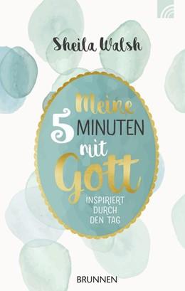 Abbildung von Walsh | Meine 5 Minuten mit Gott | 1. Auflage | 2018 | beck-shop.de