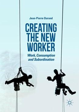 Abbildung von Durand | Creating the New Worker | 1. Auflage | 2018 | beck-shop.de