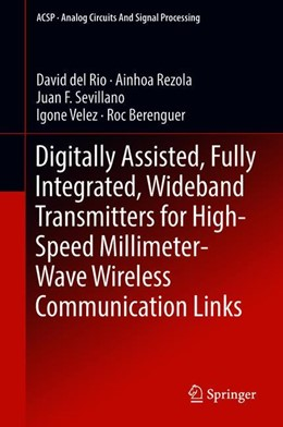 Abbildung von del Rio / Rezola | Digitally Assisted, Fully Integrated, Wideband Transmitters for High-Speed Millimeter-Wave Wireless Communication Links | 1. Auflage | 2018 | beck-shop.de