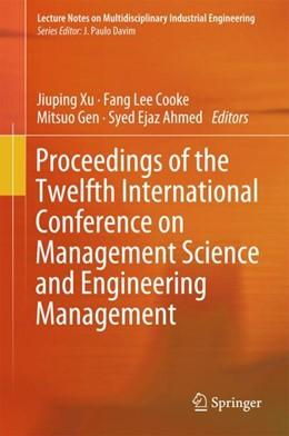 Abbildung von Xu / Cooke / Gen / Ahmed   Proceedings of the Twelfth International Conference on Management Science and Engineering Management   1st ed. 2019   2018