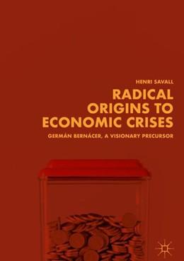 Abbildung von Savall   Radical Origins to Economic Crises   1st ed. 2018   2018   Germán Bernácer, A Visionary P...