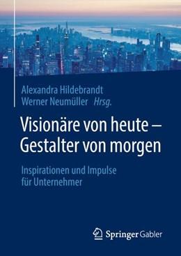 Abbildung von Hildebrandt / Neumüller   Visionäre von heute – Gestalter von morgen   2018   Inspirationen und Impulse für ...