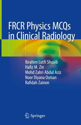 Abbildung von Shuaib / Zin | FRCR Physics MCQs in Clinical Radiology | 1. Auflage | 2018 | beck-shop.de