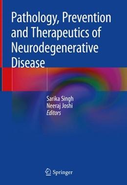 Abbildung von Singh / Joshi   Pathology, Prevention and Therapeutics of Neurodegenerative Disease   1. Auflage   2018   beck-shop.de