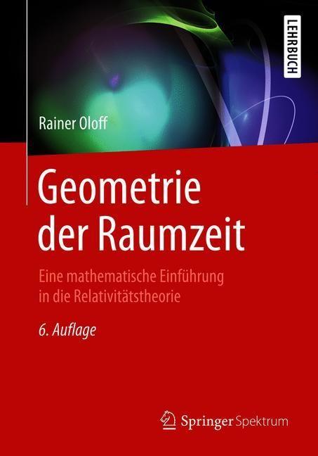 Geometrie der Raumzeit | Oloff | 6., korrigierte  und erweiterte Auflage 2018. 6., Korr. U. Er, 2018 | Buch (Cover)