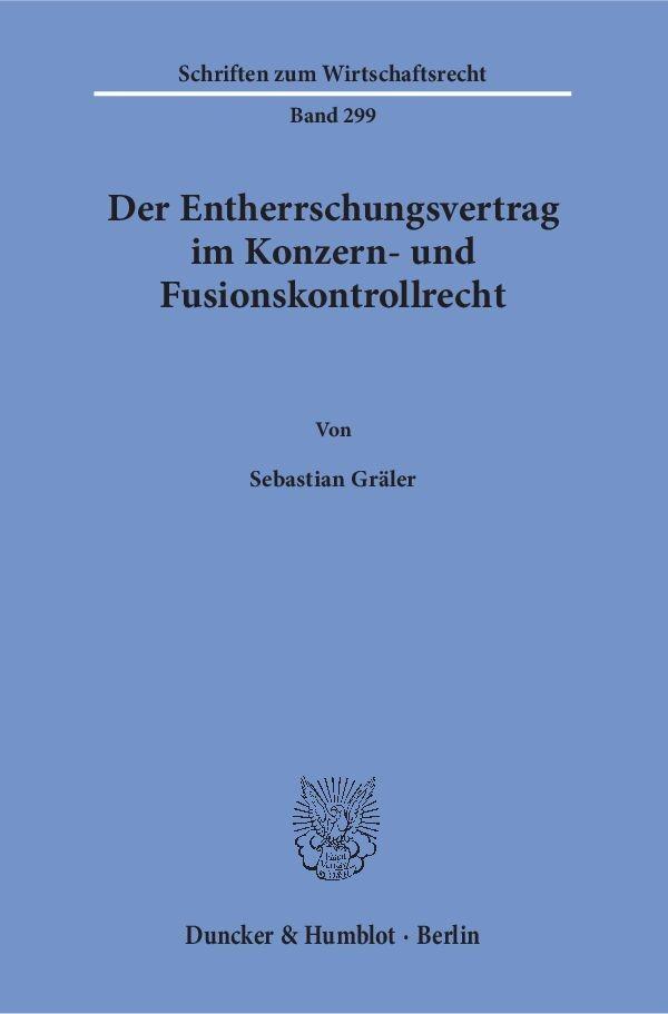 Der Entherrschungsvertrag im Konzern- und Fusionskontrollrecht. | Gräler | 1. Auflage, 2018 | Buch (Cover)