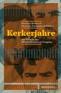 Abbildung von Rosencof / Fernández Huidobro | Kerkerjahre | 1. Auflage | 2019 | beck-shop.de