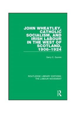 Abbildung von Gunnin | John Wheatley, Catholic Socialism, and Irish Labour in the West of Scotland, 1906-1924 | 1. Auflage | 2018 | 14 | beck-shop.de