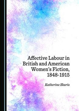 Abbildung von Affective Labour in British and American Women's Fiction, 1848-1915 | 1. Auflage | 2018 | beck-shop.de