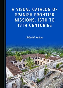 Abbildung von A Visual Catalog of Spanish Frontier Missions, 16th to 19th Centuries | 2018