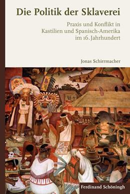Abbildung von Schirrmacher | Die Politik der Sklaverei | 1. Auflage 2018 | 2018 | Praxis und Konflikt in Kastili...
