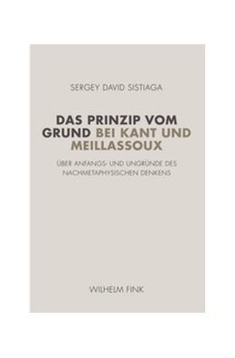 Abbildung von Sistiaga | Das Prinzip vom Grund bei Kant und Meillassoux | 1. Auflage | 2018 | beck-shop.de
