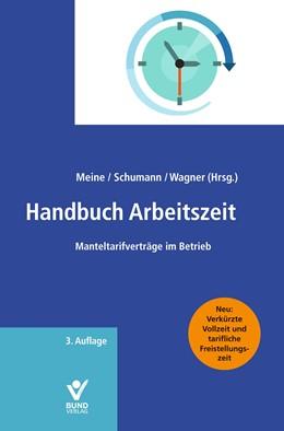 Abbildung von Meine / Schumann / Wagner (Hrsg.) | Handbuch Arbeitszeit | 3. Auflage | 2018 | Manteltarifverträge im Betrieb