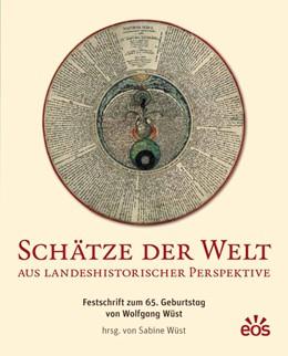 Abbildung von Wüst | Schätze der Welt aus landeshistorischer Perspektive | 2018 | Festschrift zum 65. Geburtstag...