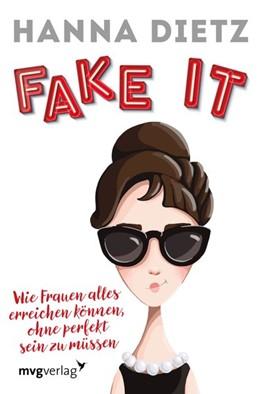 Abbildung von Dietz | Fake it | 2018 | Wie Frauen alles erreichen kön...