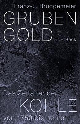 Abbildung von Brüggemeier | Grubengold | 2018 | Das Zeitalter der Kohle von 17...