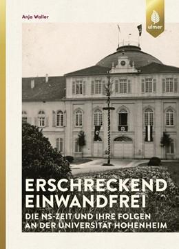 Abbildung von Waller   Erschreckend einwandfrei - Die NS-Zeit und ihre Folgen an der Universität Hohenheim   1. Auflage   2018   beck-shop.de
