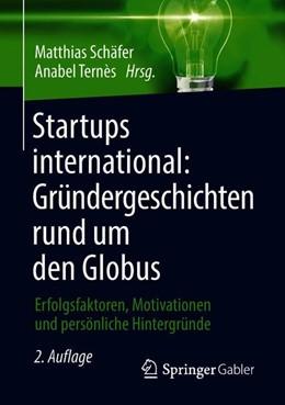 Abbildung von Schäfer / Ternès | Startups international: Gründergeschichten rund um den Globus | 2., überarb. Aufl. 2018 | 2018 | Erfolgsfaktoren, Motivationen ...