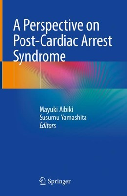Abbildung von Aibiki / Yamashita | A Perspective on Post-Cardiac Arrest Syndrome | 1st ed. 2018 | 2018