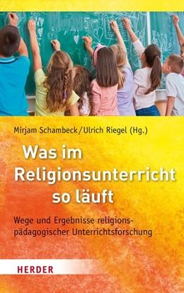 Abbildung von Schambeck / Riegel | Was im Religionsunterricht so läuft | 1. Auflage | 2018 | Wege und Ergebnisse religionsp...
