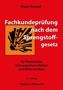 Abbildung von Oswald | Fachkundeprüfung nach dem Sprengstoffgesetz | 12. Auflage | 2018 | beck-shop.de