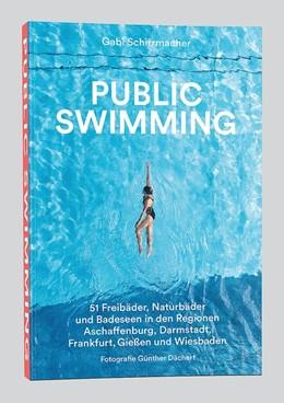 Abbildung von Schirrmacher | Public Swimming | 1. Auflage | 2018 | 51 Freibäder, Naturbäder und B...