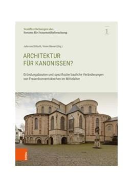 Abbildung von Ditfurth / Bienert | Architektur für Kanonissen? | 2018 | Gründungsbauten und spezifisch...