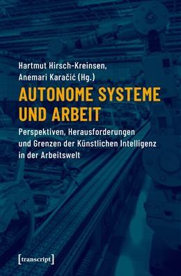 Abbildung von Hirsch-Kreinsen / Karacic | Autonome Systeme und Arbeit | 2019 | Perspektiven, Herausforderunge...