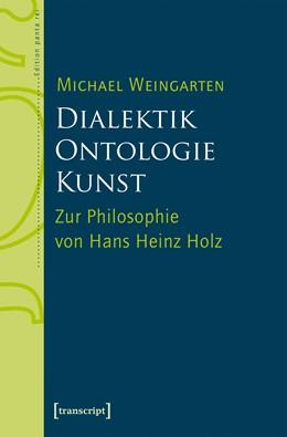 Abbildung von Weingarten / Baumann | Dialektik - Ontologie - Kunst | 2020 | Zur Philosophie von Hans Heinz...