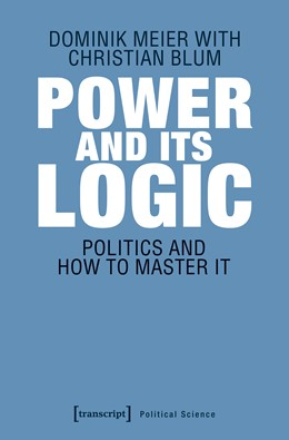 Abbildung von Meier / Blum | Power and its Logic | 2019 | Mastering Politics