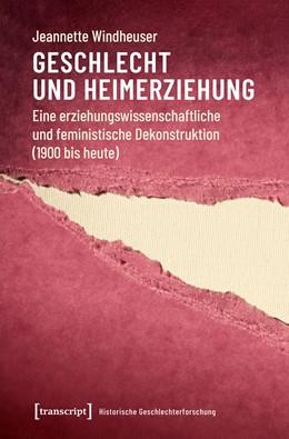 Abbildung von Windheuser | Geschlecht und Heimerziehung | 1. Auflage | 2018 | beck-shop.de